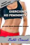 Exercising His Femininity - An erotic female domination romance