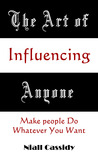 The Art of Influencing Anyone by Niall Cassidy