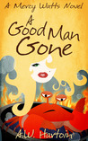 A Good Man Gone by A.W. Hartoin