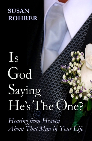 Is God saying He's the One? by Susan Rohrer