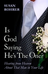 Is God saying He's the One?: Hearing from Heaven about That Man in Your Life