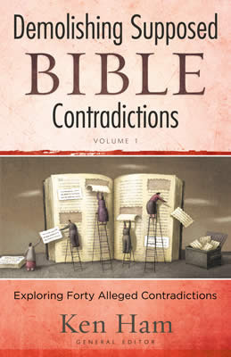 Demolishing Supposed Bible Contradictions Volume 1 by Ken Ham