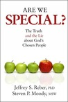 Are We Special? The Truth and the Lie About God's Chosen People by Jeffrey S. Reber