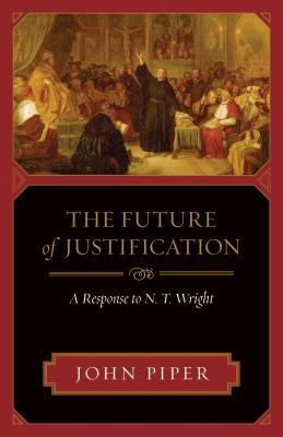 The Future of Justification by John Piper