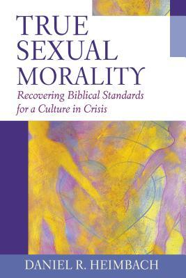 True Sexual Morality by Daniel R. Heimbach