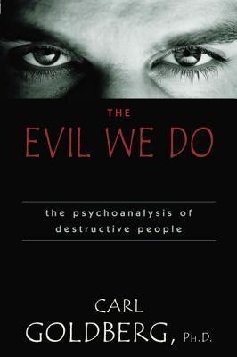 The Evil We Do: The Psychoanaysis of Destructive People Descargue el ebook gratuito para kindle