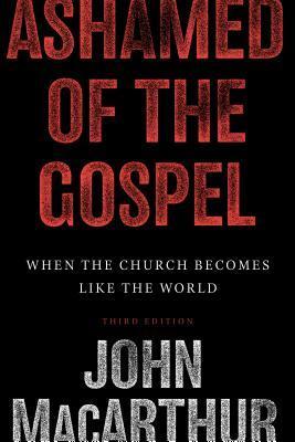 Ashamed Of The Gospel by John F. MacArthur Jr.