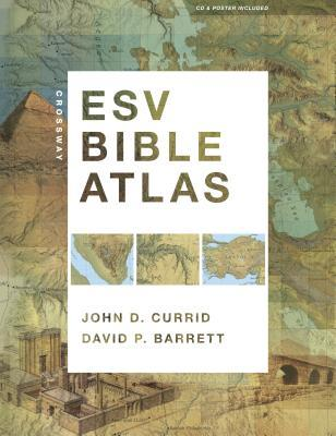 Crossway ESV Bible Atlas [With CDROM and Poster] by John D. Currid