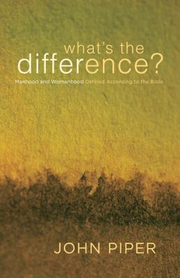 A Review of John Piper's <i>What's the Difference? Manhood and Womanhood Defined According to the Bible</i>