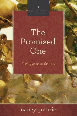 The Promised One: Seeing Jesus in Genesis (Seeing Jesus in the Old Testament)