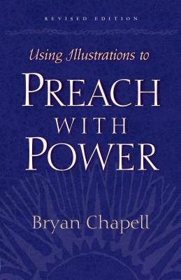 Using Illustrations to Preach with Power by Bryan Chapell