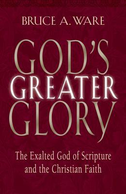 God's Greater Glory by Bruce A. Ware