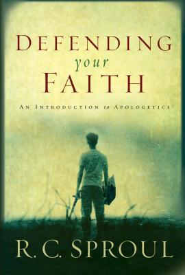 Defending Your Faith by R.C. Sproul