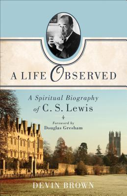 a-life-observed-a-spiritual-biography-of-c-s-lewis