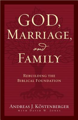 God, Marriage, and Family by Andreas J. Kostenberger
