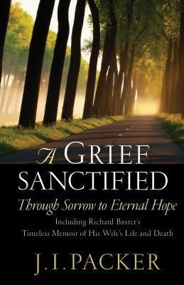 A Grief Sanctified: Through Sorrow To Eternal Hope