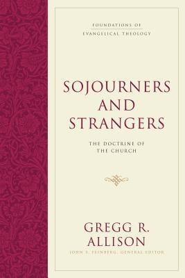 Sojourners and Strangers by Gregg R. Allison