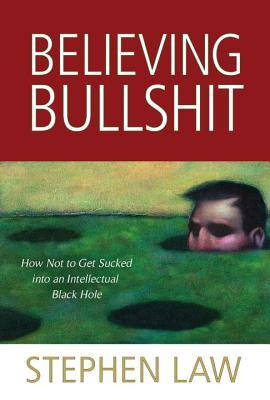 believing-bullshit-how-not-to-get-sucked-into-an-intellectual-black-hole