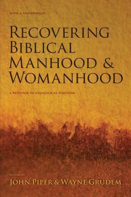 Recovering Biblical Manhood & Womanhood by John Piper