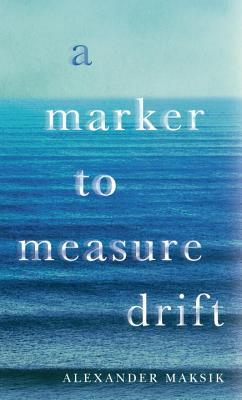 Ebook A Marker to Measure Drift by Alexander Maksik PDF!