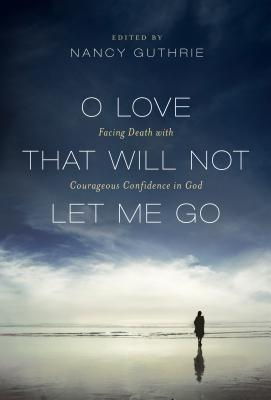 O Love That Will Not Let Me Go by Nancy Guthrie
