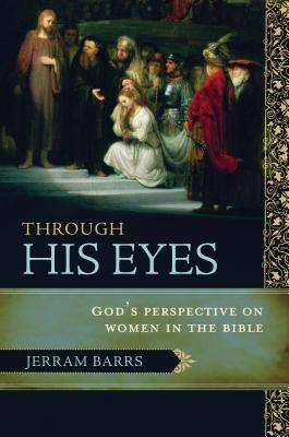 Through His Eyes: Gods Perspective on Women in the Bible (ePUB)