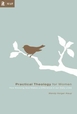 Practical Theology for Women by Wendy Horger Alsup