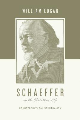Schaeffer on the Christian Life by William Edgar