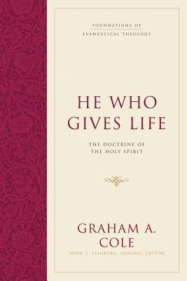 He Who Gives Life by Graham A. Cole