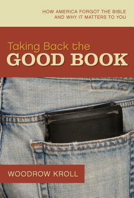 Taking Back the Good Book by Woodrow Kroll