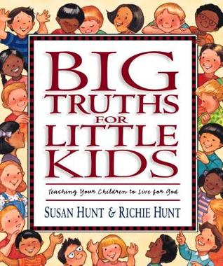 Big Truths for Little Kids by Susan  Hunt