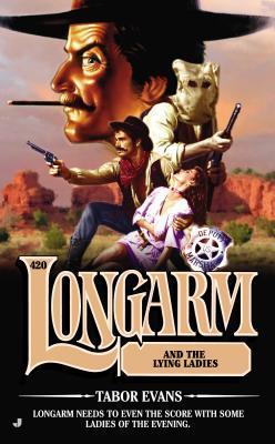 Longarm and the Lying Ladies (Longarm, #420)
