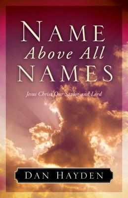 Name Above All Names: Jesus Christ Our Savior and Lord