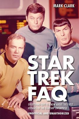 Star Trek FAQ: Everything Left to Know about the First Voyages of the Starship Enterprise Unofficial and Unauthorized