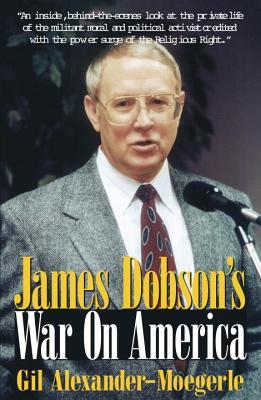 James Dobson's War on America by Gil Alexander-Moegerle