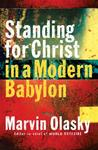 Standing For Christ In A Modern Babylon by Marvin Olasky