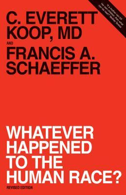 Whatever Happened To The Human Race by Francis A. Schaeffer