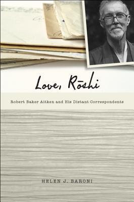 Love, Roshi: Robert Baker Aitken and His Distant Correspondents