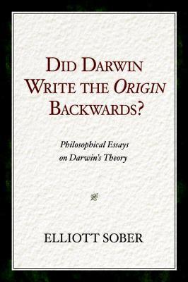 Did Darwin Write the Origin Backwards?: Philosophical Essays on Darwin's Theory
