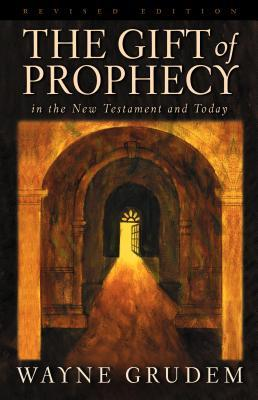 The Gift of Prophecy by Wayne A. Grudem