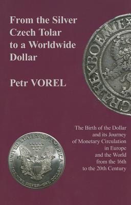 From the Silver Czech Tolar to a Worldwide Dollar: The Birth of the Dollar and Its Journey of Monetary Circulation in Europe and the World from the 16th to the 20th Century