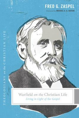 Warfield on the Christian Life: Living in Light of the Gospel(Theologians on the Christian Life)