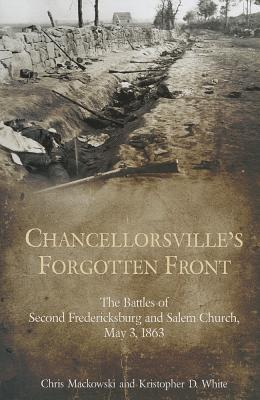 Chancellorsville's Forgotten Front: The Battles of Second Fredericksburg and Salem Church, May 3, 1863
