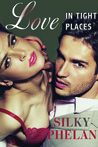 Love in Tight Places by Silky Phelan