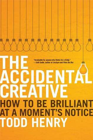 the accidental creative- how to be brilliant at a moment's notice- todd henry-marketing, creativity books-www.ifiweremarketing.com