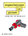 Superheroes in Prose Volume Two: The Ballad of M