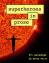 Superheroes in Prose Volume Three: Paradigm