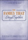 The Family That Stays Together (A Sister Nun Mystery, #2)