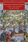 Three Early Modern Utopias: Thomas More, Utopia; Francis Bacon, New Atlantis; Henry Neville, The Isle of Pines