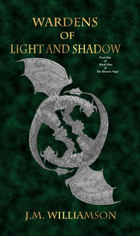 Wardens of Light and Shadow: Part One of Book One (Dracus Saga, #1)